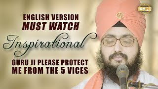 MUST WATCH - INSPIRATIONAL - ENGLISH VERSION - Guru Ji Please Protect Me From The 5 Vice | Bhai Ranjit Singh Dhadrianwale