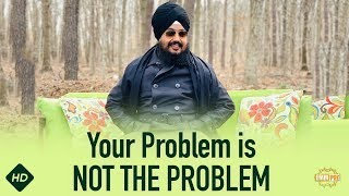 Your Problem is NOT THE PROBLEM | Bhai Ranjit Singh Dhadrianwale