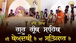 Disrespect or respect of Guru Granth Sahib Ji?