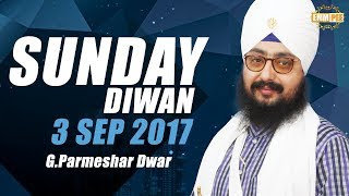 3 September 2017 - Sunday Diwan - G Parmeshar Dwar | Bhai Ranjit Singh Dhadrianwale